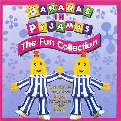 アルバム/The Fun Collection/Bananas In Pyjamas