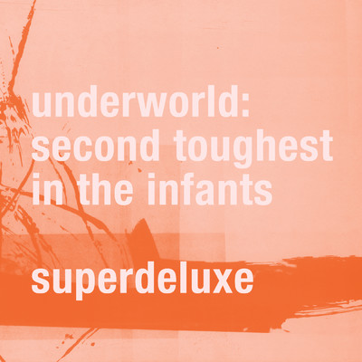 アルバム/Second Toughest In The Infants (Super Deluxe / Remastered)/Underworld