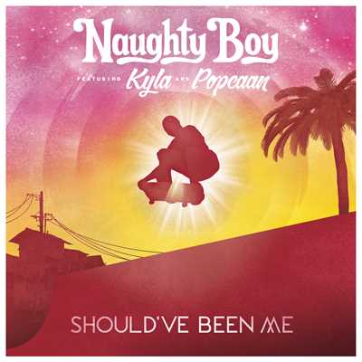 シングル/Should've Been Me (featuring Kyla, Popcaan)/Naughty Boy