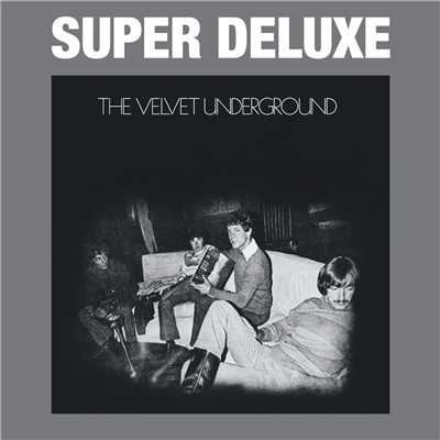 アルバム/The Velvet Underground (45th Anniversary / Super Deluxe)/The Velvet Underground