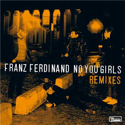 シングル/No You Girls (Raffertie Remix)/Franz Ferdinand