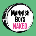 アルバム/Naked/MANNISH BOYS