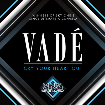 Cry Your Heart Out/Vade