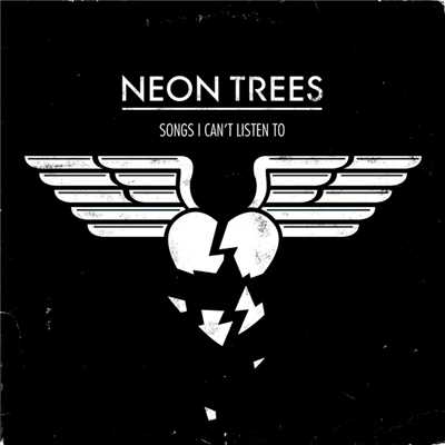 シングル/Songs I Can't Listen To/Neon Trees