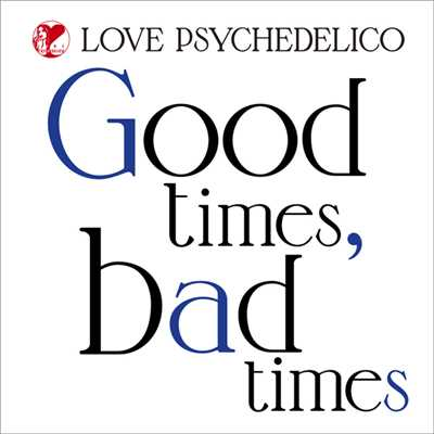 着うた®/Good times, bad times/LOVE PSYCHEDELICO