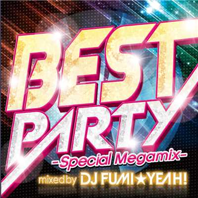 BEST PARTY -Special Megamix-/DJ FUMI★YEAH!