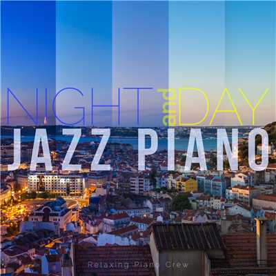 アルバム/Night and Day Jazz Piano/Relaxing Piano Crew