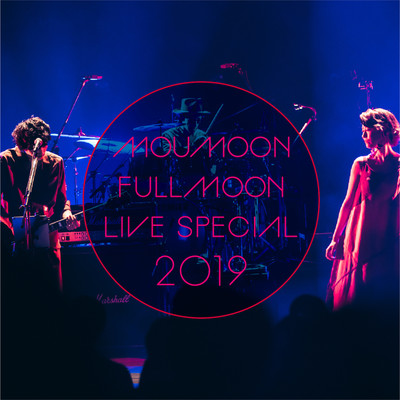 シングル/『Love is Everywhere』 (FULLMOON LIVE SPECIAL 2019 〜中秋の名月〜 IN CULTTZ KAWASAKI 2019.10.6)/moumoon
