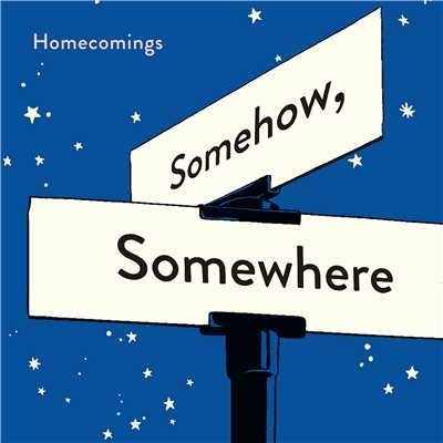SOMEWHERE/Homecomings