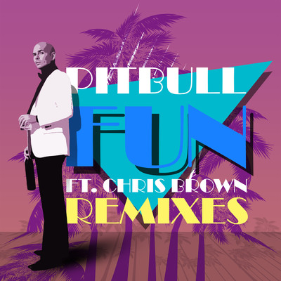 アルバム/Fun (Remixes) feat.Chris Brown/Pitbull