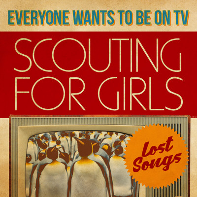 アルバム/Everybody Wants To Be On TV - Lost Songs/Scouting For Girls