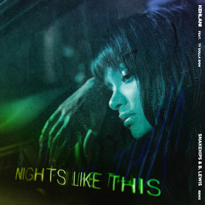 シングル/Nights Like This (feat. Ty Dolla $ign) [Snakehips & B. Lewis Remix]/Kehlani