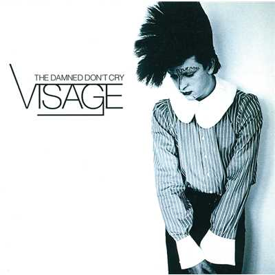 シングル/The Damned Don't Cry/Visage