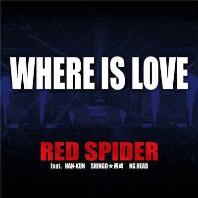 シングル/WHERE IS LOVE feat. HAN-KUN, SHINGO★西成, NG HEAD/RED SPIDER