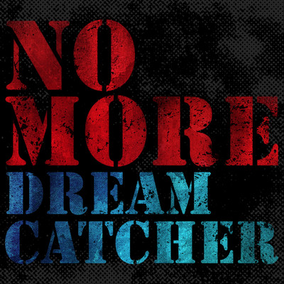 NO MORE/DREAMCATCHER