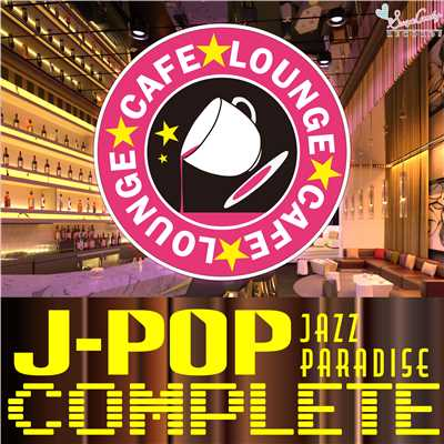 アルバム/ラウンジJAZZ 〜J-POP Complete〜/JAZZ PARADISE