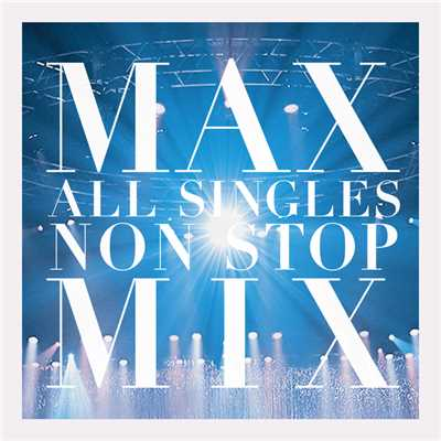 アルバム/MAX ALL SINGLES NON STOP MIX/MAX