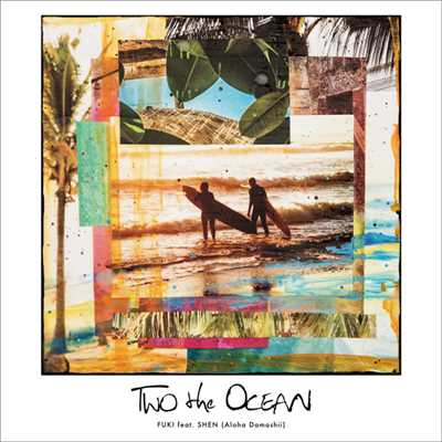 アルバム/TWO the OCEAN feat. SHEN (Aloha Damashii)/FUKI