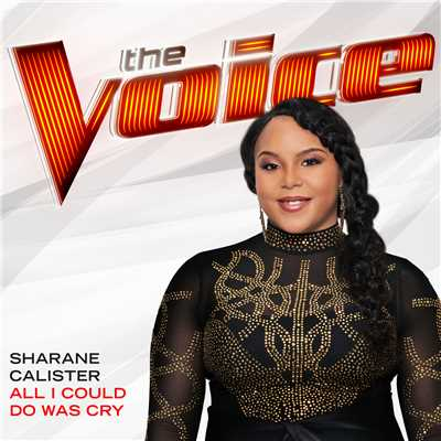 シングル/All I Could Do Was Cry (The Voice Performance)/Sharane Calister