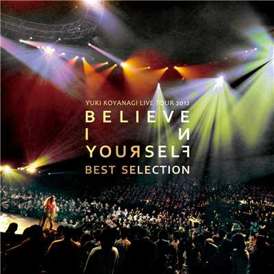 YUKI KOYANAGI LIVE TOUR 2012 「Believe in yourself」 Best Selection/小柳ゆき