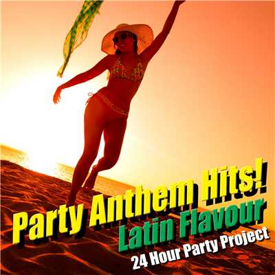 アルバム/Party Anthem Hits! Latin Flavour Vol.1/24 Hour Party Project