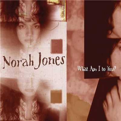 シングル/What Am I To You?/Norah Jones