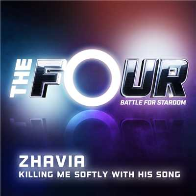 シングル/Killing Me Softly With His Song (The Four Performance)/Zhavia