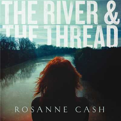 アルバム/The River & The Thread/Rosanne Cash