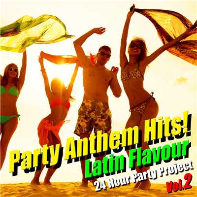 アルバム/Party Anthem Hits! Latin Flavour Vol.2/24 Hour Party Project