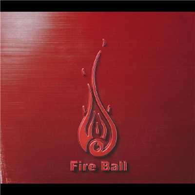 FIST AND FIRE/Fire Ball