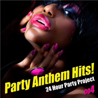 アルバム/Party Anthem Hits ! 004/24 Hour Party Project