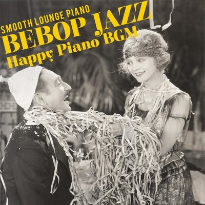 アルバム/Bebop Jazz: Happy Piano BGM/Smooth Lounge Piano