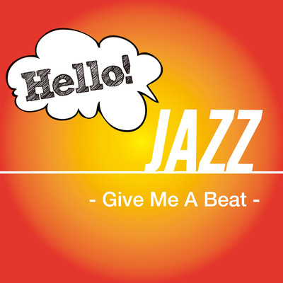 アルバム/Hello! Jazz - Give Me A Beat -/Various Artists