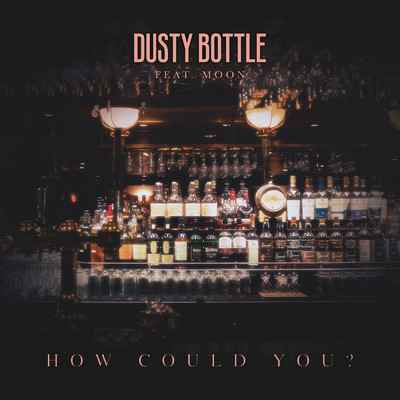 シングル/How Could You? (featuring Moon)/Dusty Bottle