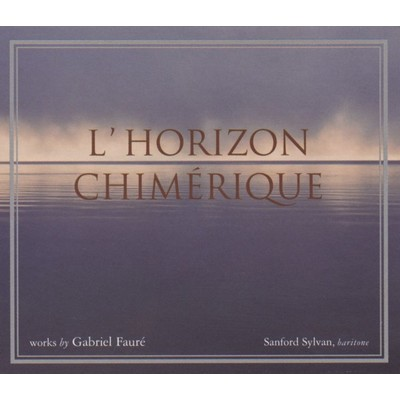 シングル/Faure: L'Horizon Chimerique, Op. 118, No. 2 (1921); Le Secret, Op. 23, No. 3 (1880-1)/Sanford Sylvan/David Breitman