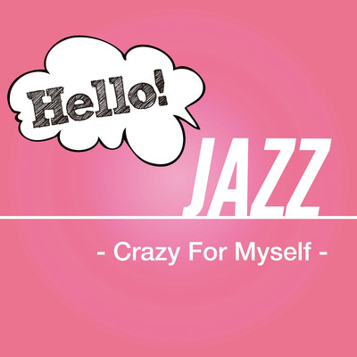 アルバム/Hello! Jazz - Crazy For Myself -/Various Artists