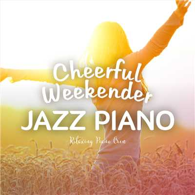 アルバム/Cheerful Weekender - Jazz Piano -/Relaxing Piano Crew