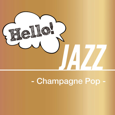 アルバム/Hello! Jazz - Champagne Pop -/Various Artists