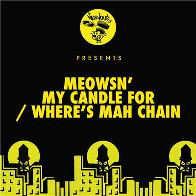 My Candle For / Where's Mah Chain/Meowsn'