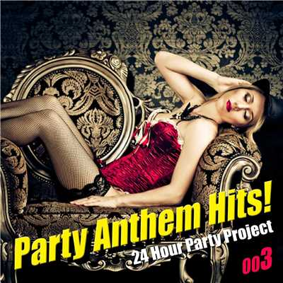 アルバム/Party Anthem Hits ! 003/24 Hour Party Project