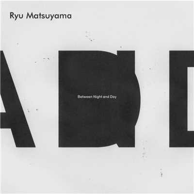 アルバム/Between Night and Day/Ryu Matsuyama