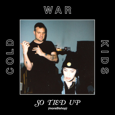シングル/So Tied Up (featuring Bishop Briggs/moreBishop)/Cold War Kids