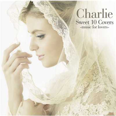 Sweet 10 Covers〜music for lovers〜/Charlie