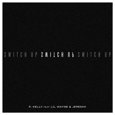 シングル/Switch Up feat.Lil Wayne,Jeremih/R. Kelly