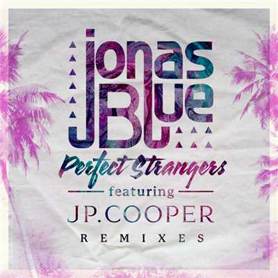 アルバム/Perfect Strangers (featuring JP Cooper/Remixes)/ジョナス・ブルー