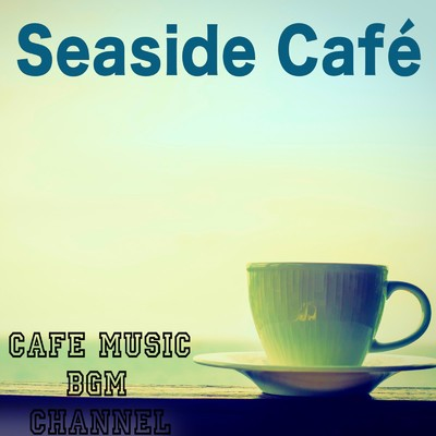 アルバム/Seaside Cafe/Cafe Music BGM channel