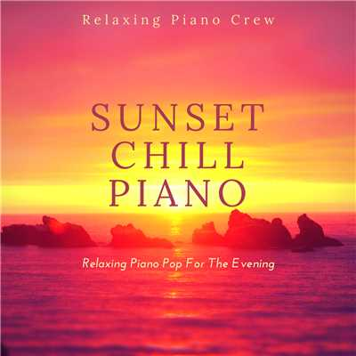 アルバム/Sunset Chill Piano - Relaxing Piano Pop For The Evening/Relaxing Piano Crew