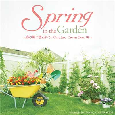 アルバム/Spring in the Garden 〜春の風に誘われて…Cafe Jazz Covers Best 20〜/Moonlight Jazz Blue & JAZZ PARADISE