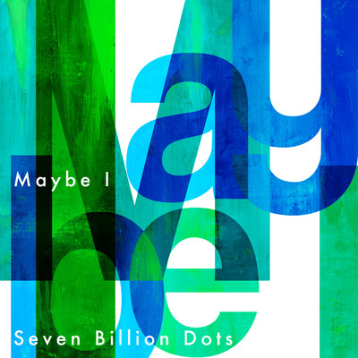 シングル/Maybe I/Seven Billion Dots