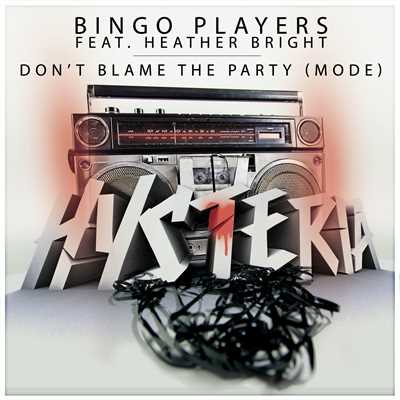 シングル/Don't Blame The Party (Mode) [feat. Heather Bright] [Radio Edit]/Bingo Players